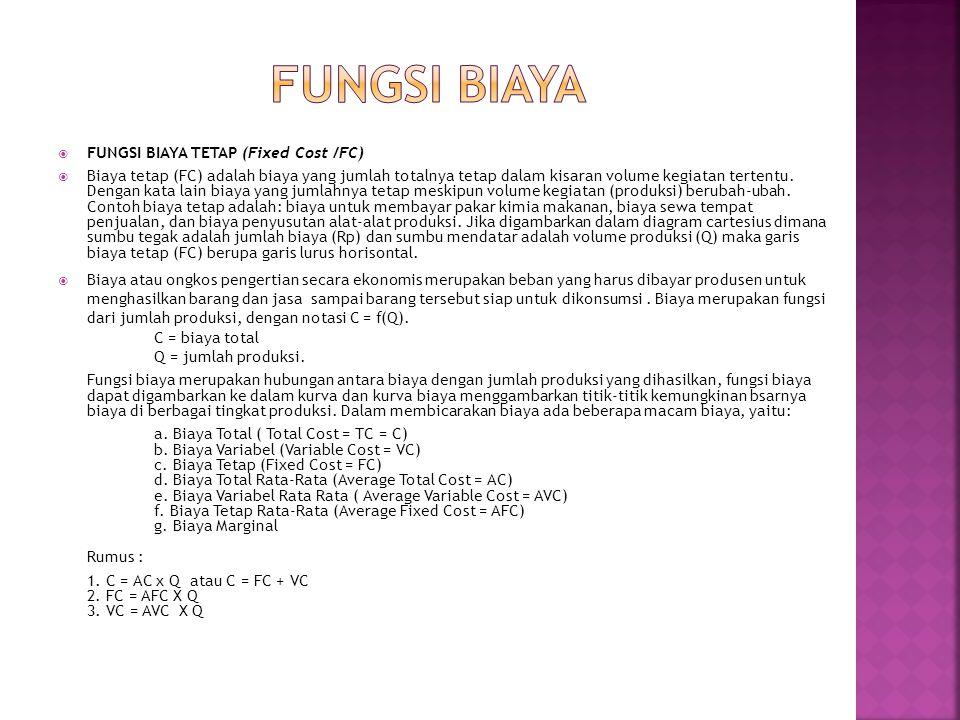  FUNGSI BIAYA TETAP (Fixed Cost /FC)  Biaya tetap (FC) adalah biaya yang jumlah totalnya tetap dalam kisaran volume kegiatan tertentu. Dengan kata l