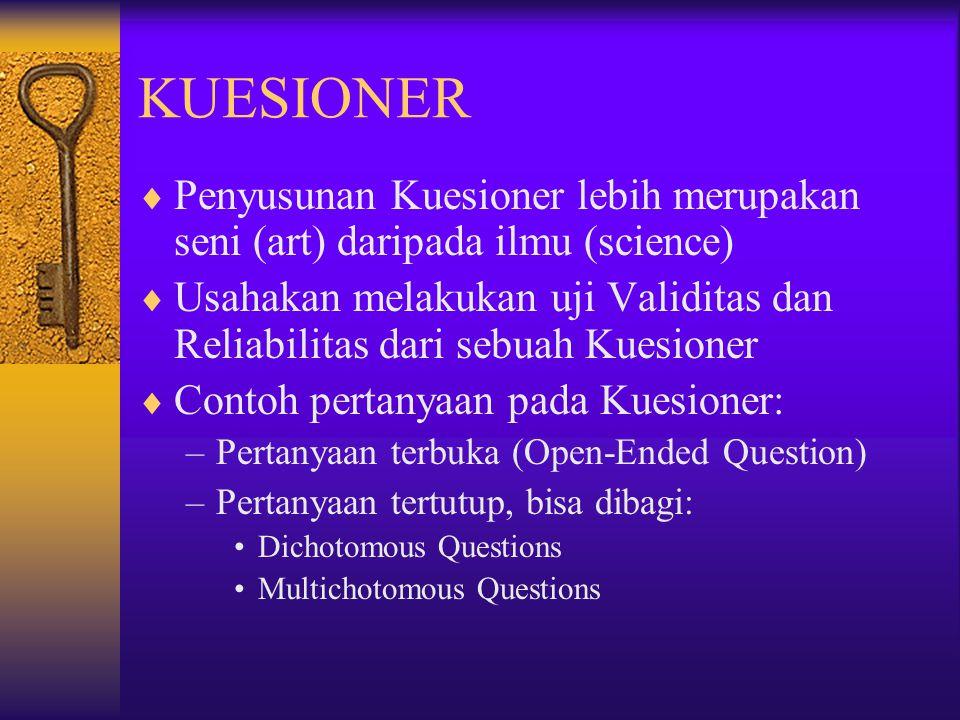 KUESIONER  Penyusunan Kuesioner lebih merupakan seni (art) daripada ilmu (science)  Usahakan melakukan uji Validitas dan Reliabilitas dari sebuah Ku