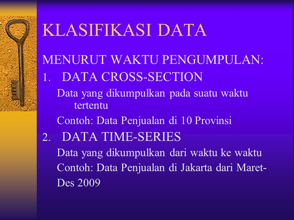 KLASIFIKASI DATA MENURUT WAKTU PENGUMPULAN: 1. DATA CROSS-SECTION Data yang dikumpulkan pada suatu waktu tertentu Contoh: Data Penjualan di 10 Provins