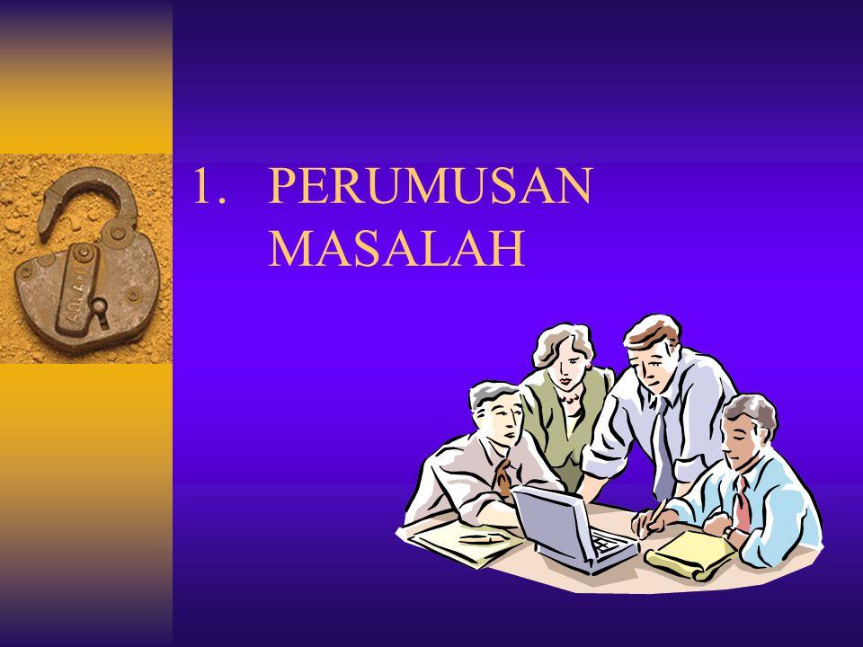 1.PERUMUSAN MASALAH