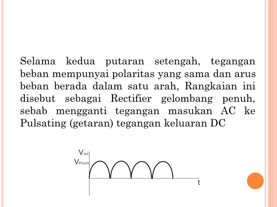 Selama kedua putaran setengah, tegangan beban mempunyai polaritas yang sama dan arus beban berada dalam satu arah, Rangkaian ini disebut sebagai Recti