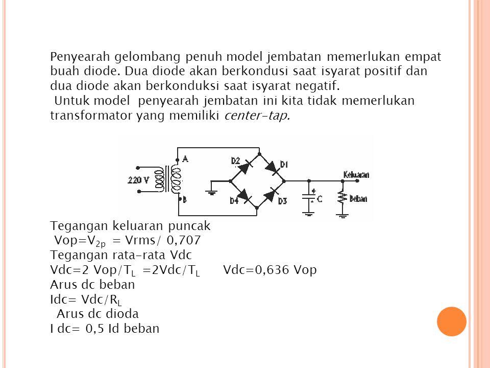 Penyearah gelombang penuh model jembatan memerlukan empat buah diode. Dua diode akan berkondusi saat isyarat positif dan dua diode akan berkonduksi sa