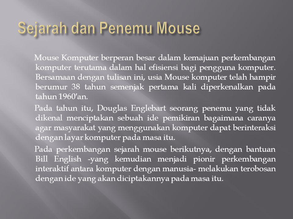 Mouse Komputer berperan besar dalam kemajuan perkembangan komputer terutama dalam hal efisiensi bagi pengguna komputer. Bersamaan dengan tulisan ini,