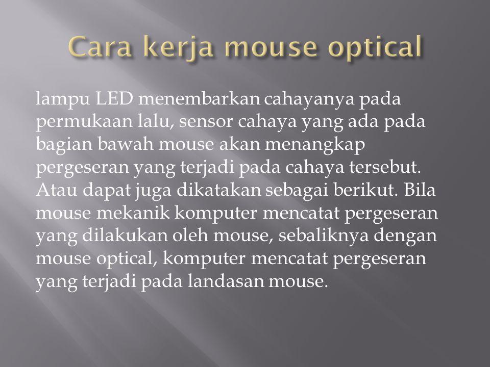 lampu LED menembarkan cahayanya pada permukaan lalu, sensor cahaya yang ada pada bagian bawah mouse akan menangkap pergeseran yang terjadi pada cahaya