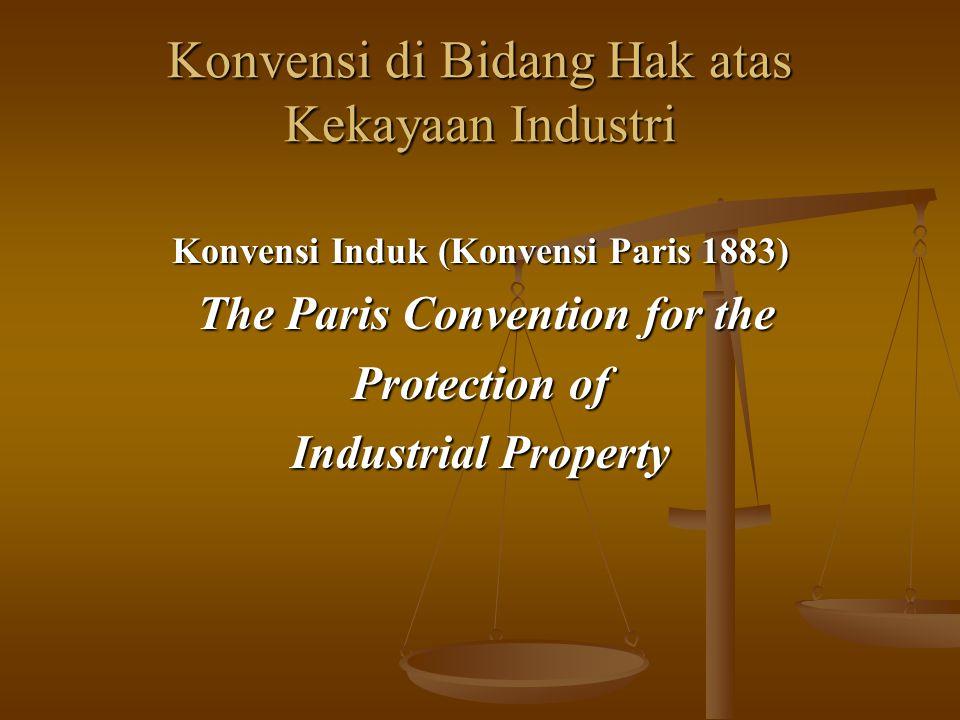 Konvensi di Bidang Hak atas Kekayaan Industri Konvensi Induk (Konvensi Paris 1883) The Paris Convention for the The Paris Convention for the Protectio
