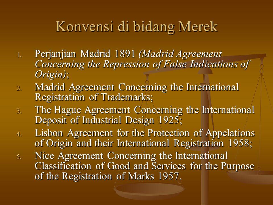 Konvensi di bidang Merek 1. Perjanjian Madrid 1891 (Madrid Agreement Concerning the Repression of False Indications of Origin); 2. Madrid Agreement Co