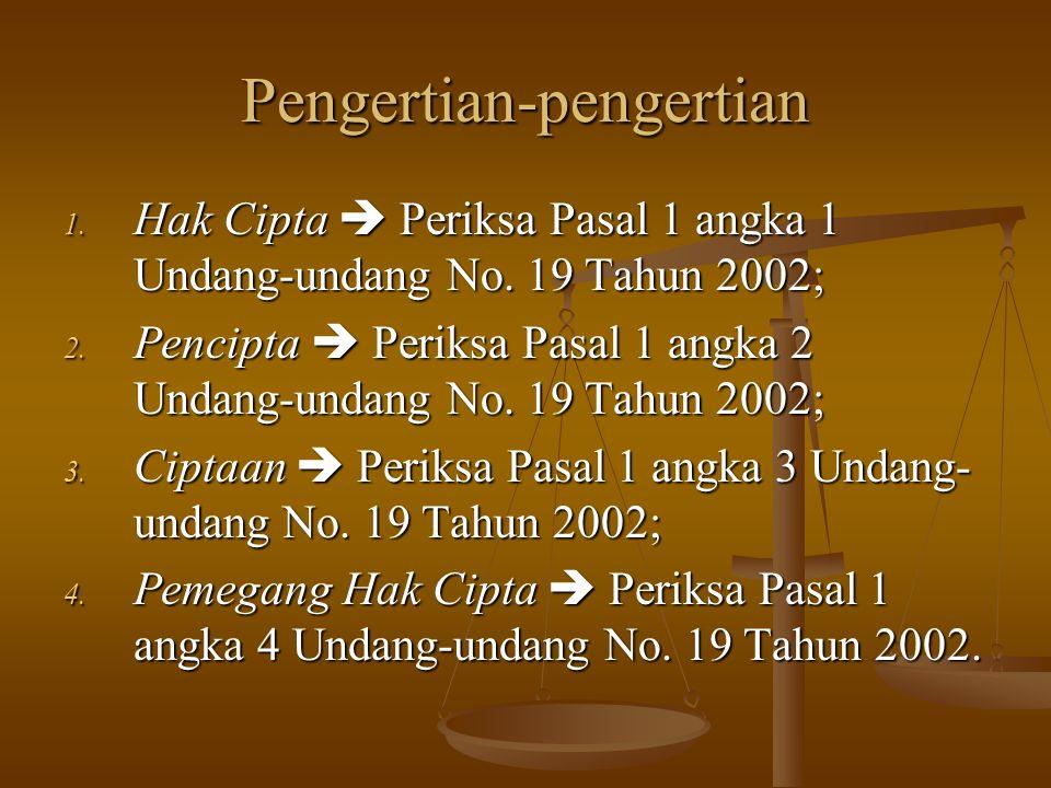Pengertian-pengertian 1. Hak Cipta  Periksa Pasal 1 angka 1 Undang-undang No. 19 Tahun 2002; 2. Pencipta  Periksa Pasal 1 angka 2 Undang-undang No.