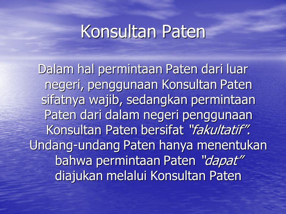 Konsultan Paten Dalam hal permintaan Paten dari luar negeri, penggunaan Konsultan Paten sifatnya wajib, sedangkan permintaan Paten dari dalam negeri p
