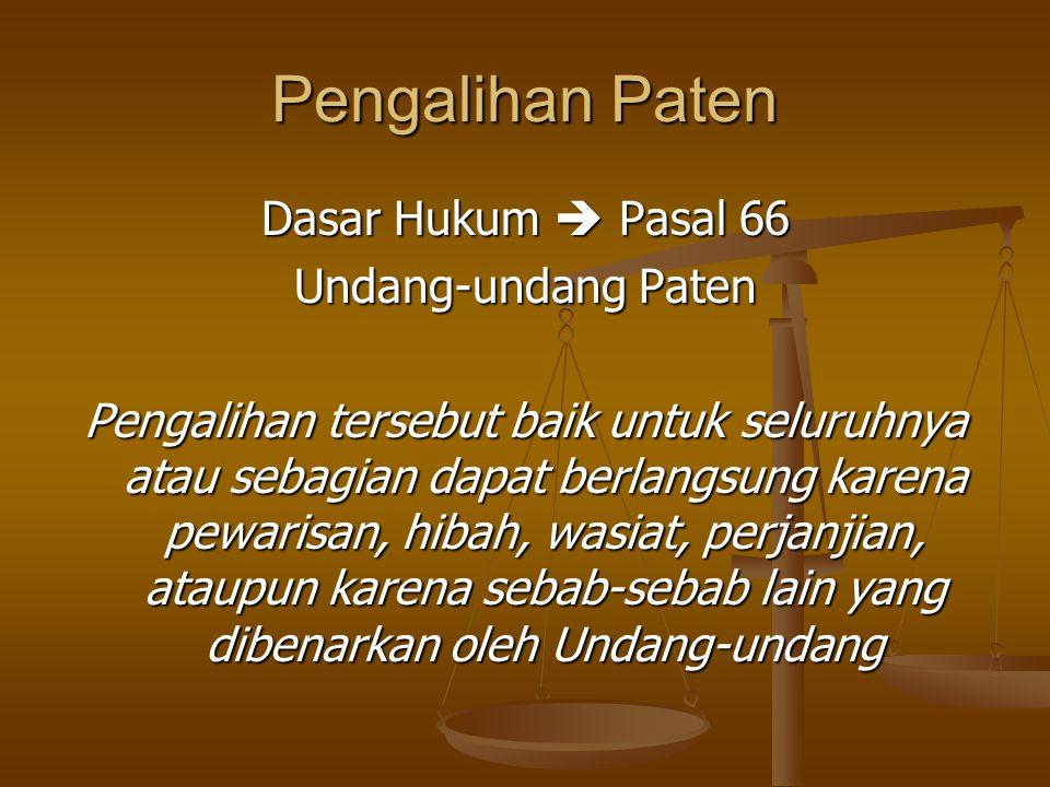 Pengalihan Paten Dasar Hukum  Pasal 66 Undang-undang Paten Pengalihan tersebut baik untuk seluruhnya atau sebagian dapat berlangsung karena pewarisan