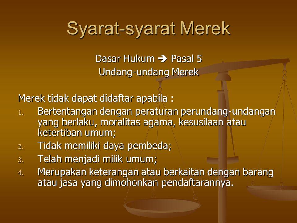 Syarat-syarat Merek Dasar Hukum  Pasal 5 Undang-undang Merek Merek tidak dapat didaftar apabila : 1. Bertentangan dengan peraturan perundang-undangan