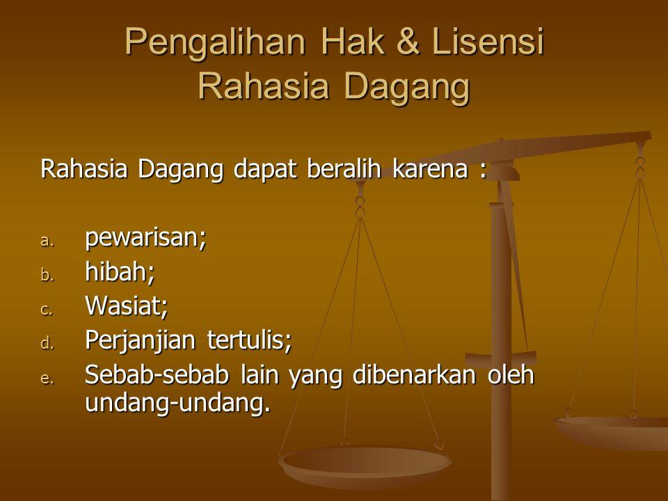 Pengalihan Hak & Lisensi Rahasia Dagang Rahasia Dagang dapat beralih karena : a. pewarisan; b. hibah; c. Wasiat; d. Perjanjian tertulis; e. Sebab-seba