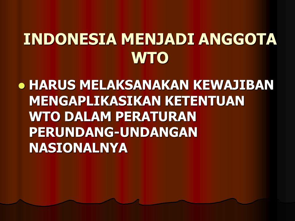 INDONESIA MENJADI ANGGOTA WTO HARUS MELAKSANAKAN KEWAJIBAN MENGAPLIKASIKAN KETENTUAN WTO DALAM PERATURAN PERUNDANG-UNDANGAN NASIONALNYA HARUS MELAKSAN