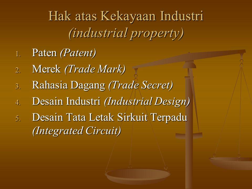 Hak atas Kekayaan Industri (industrial property) 1. Paten (Patent) 2. Merek (Trade Mark) 3. Rahasia Dagang (Trade Secret) 4. Desain Industri (Industri