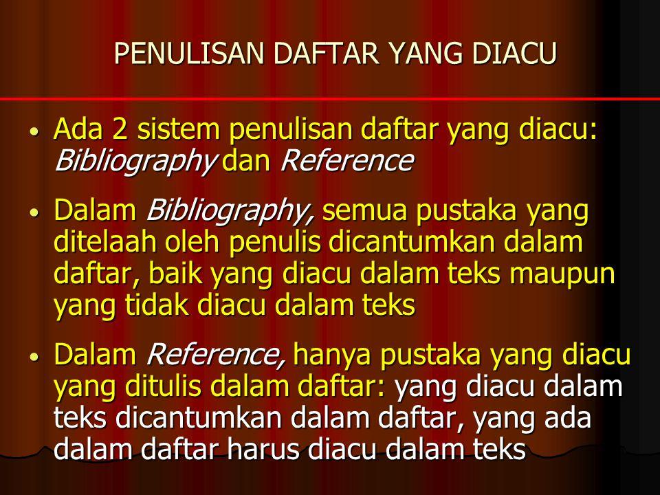 PENULISAN DAFTAR YANG DIACU Ada 2 sistem penulisan daftar yang diacu: Bibliography dan Reference Ada 2 sistem penulisan daftar yang diacu: Bibliograph