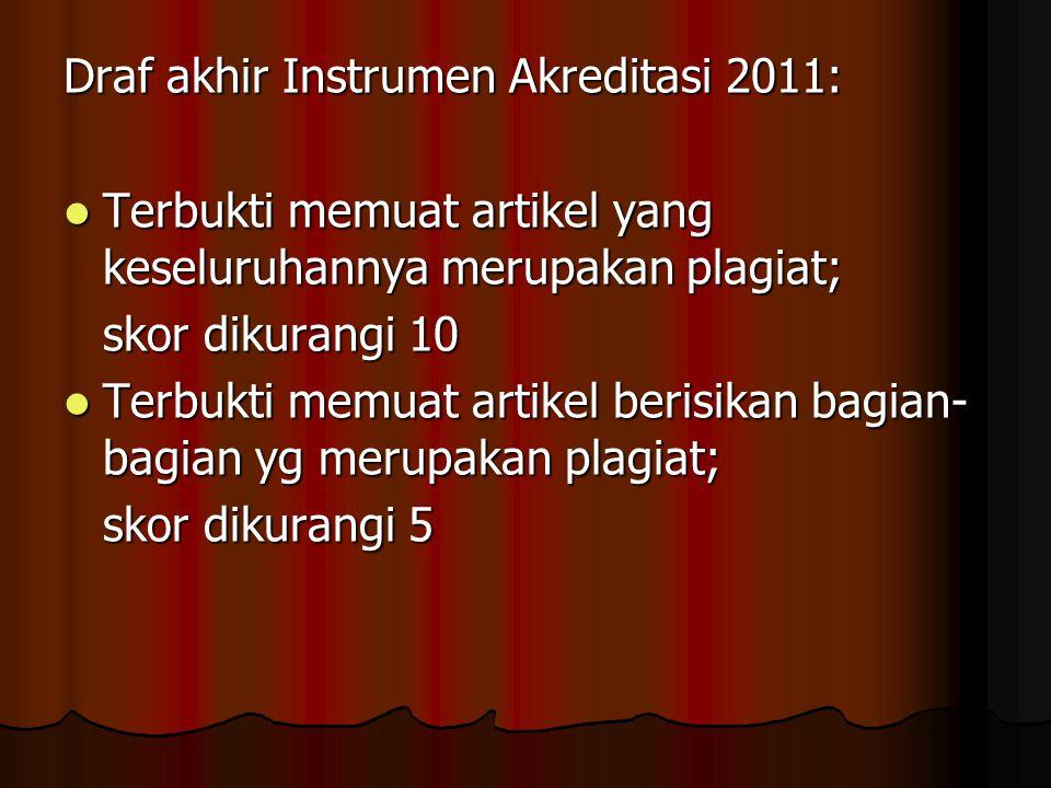 Draf akhir Instrumen Akreditasi 2011: Terbukti memuat artikel yang keseluruhannya merupakan plagiat; Terbukti memuat artikel yang keseluruhannya merup