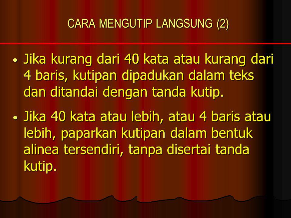 CARA MENGUTIP LANGSUNG (2) Jika kurang dari 40 kata atau kurang dari 4 baris, kutipan dipadukan dalam teks dan ditandai dengan tanda kutip.