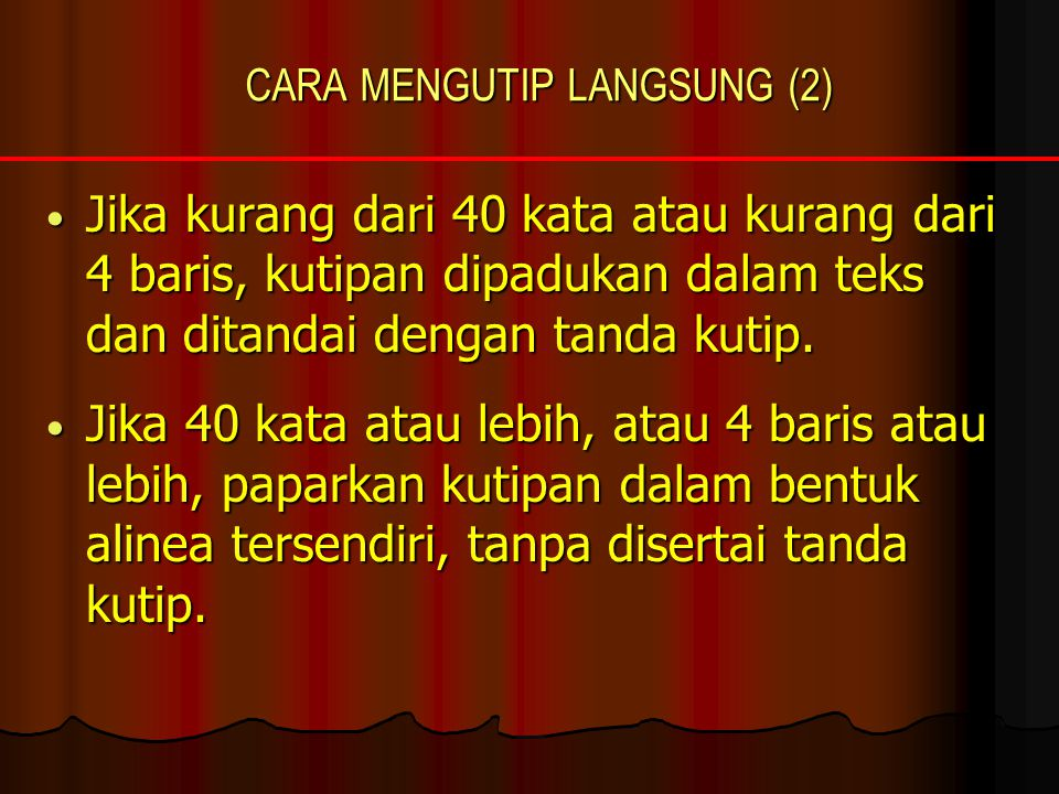 CARA MENGUTIP LANGSUNG (2) Jika kurang dari 40 kata atau kurang dari 4 baris, kutipan dipadukan dalam teks dan ditandai dengan tanda kutip. Jika kuran