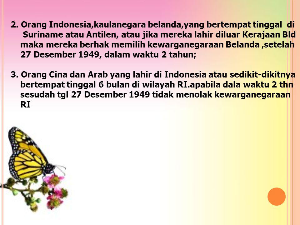 Persetujuan Kewarga negaraan dalam KMB * Hasil nya adalah : 1.Penduduk Asli Indonesia, yaitu : mereka yang dulu termasuk golongan Bumi Putera , yang berkedudukan di Wilayah RI.