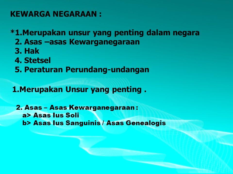 Yang dimaksud dengan Warga Negara Indonesia adalah : ( Pasal 1 ) : a.Orang-orang yang berdasarkan peraturan perundang- undangan & atau perjanjian-perjanjian & atau peraturan perundang-undangan yang berlaku sejak tanggal 17-8-l945 sudah Warga Negara Indonesia ; b.