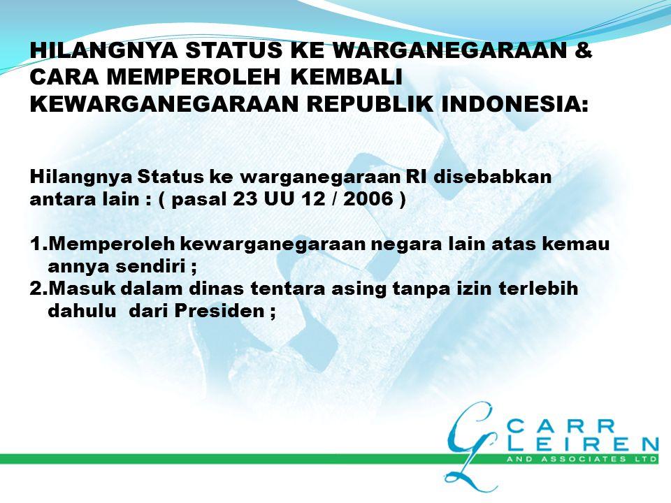 Ada 2 : 1.Biasa - mengajukan permohonan 2.Istimewa – berjasa pada Negara Syarat : ( Pasal 9 UU No.12 / 2006 ) 1.Telah berusia 18 tahun atau sudah kawin ; 2.Pada waktu mengajukan,sudah bertempat tinggal di Indonesia paling singkat 5 tahun atau paling singkat 10 tahun tidak berturut-turut ; 3.