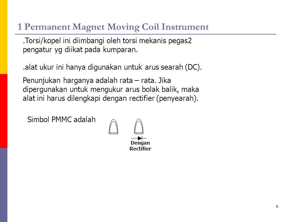 6 1 Permanent Magnet Moving Coil Instrument.Torsi/kopel ini diimbangi oleh torsi mekanis pegas2 pengatur yg diikat pada kumparan..alat ukur ini hanya