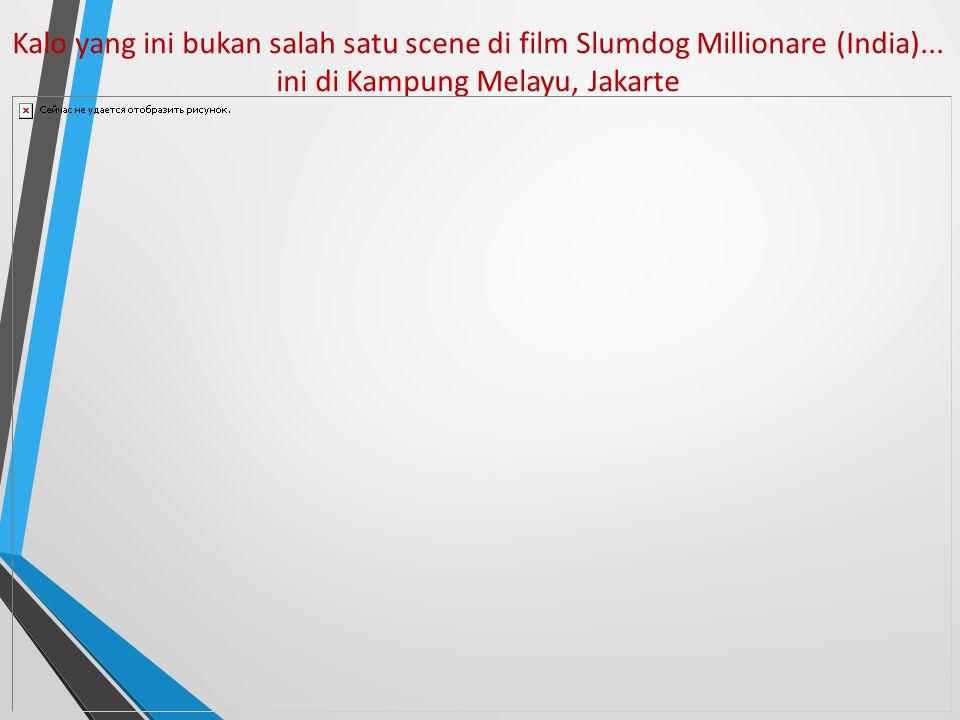 Kalo yang ini bukan salah satu scene di film Slumdog Millionare (India)... ini di Kampung Melayu, Jakarte