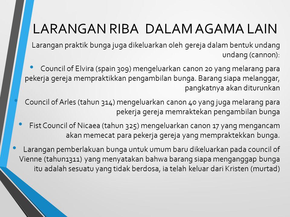 LARANGAN RIBA DALAM AGAMA LAIN Larangan praktik bunga juga dikeluarkan oleh gereja dalam bentuk undang undang (cannon): Council of Elvira (spain 309)