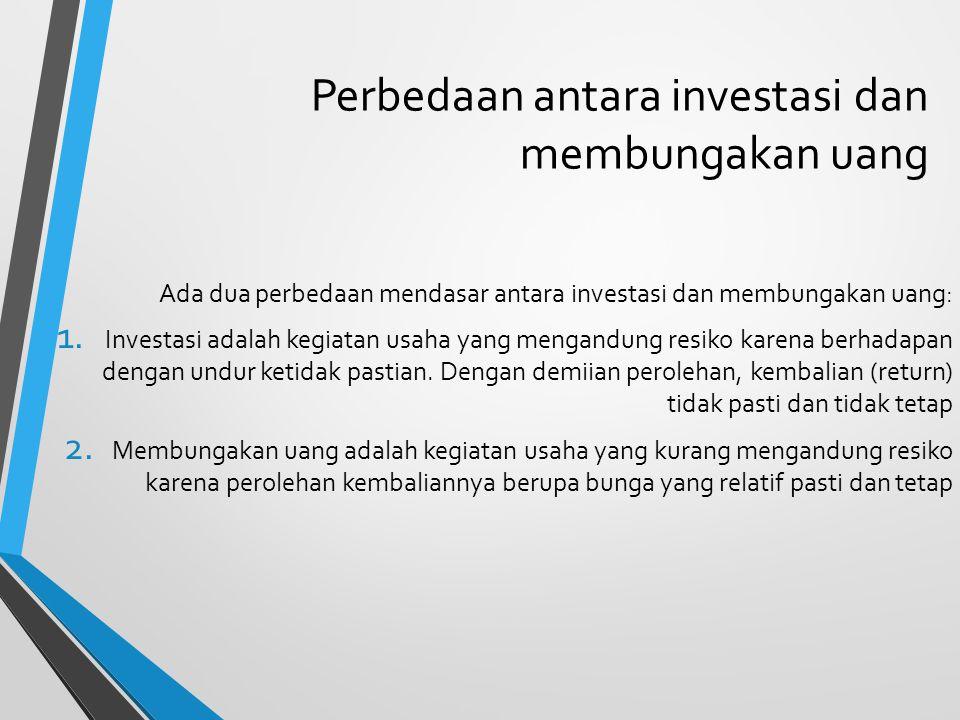 Perbedaan antara investasi dan membungakan uang Ada dua perbedaan mendasar antara investasi dan membungakan uang: 1. Investasi adalah kegiatan usaha y