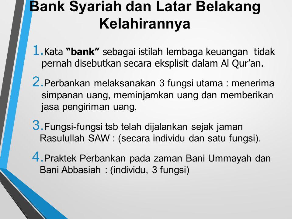 "Bank Syariah dan Latar Belakang Kelahirannya 1. Kata ""bank"" sebagai istilah lembaga keuangan tidak pernah disebutkan secara eksplisit dalam Al Qur'an."