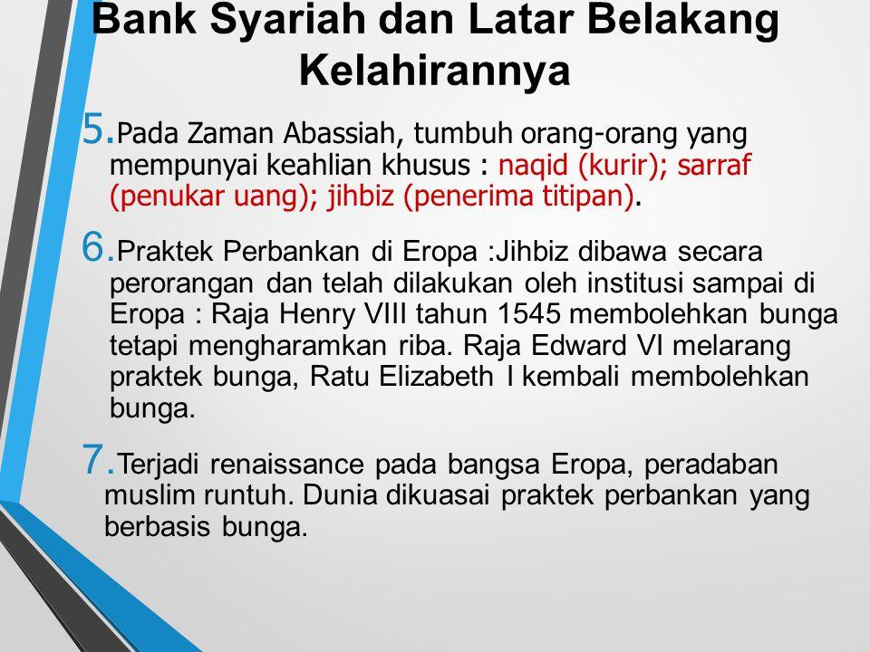 Bank Syariah dan Latar Belakang Kelahirannya 5. Pada Zaman Abassiah, tumbuh orang-orang yang mempunyai keahlian khusus : naqid (kurir); sarraf (penuka