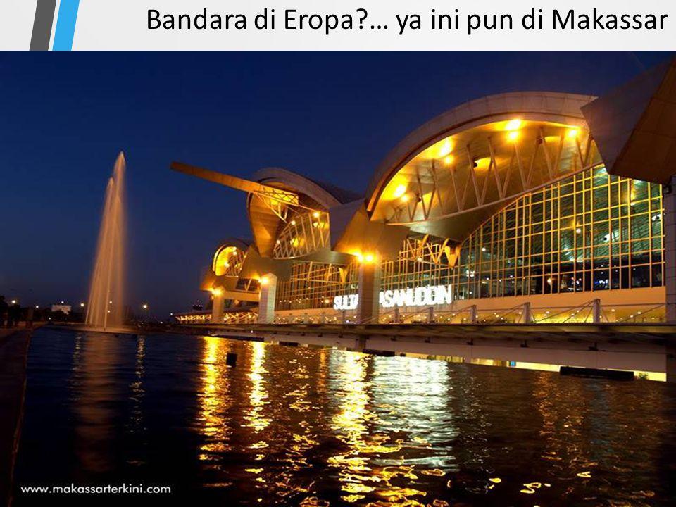 Bandara di Eropa?… ya ini pun di Makassar