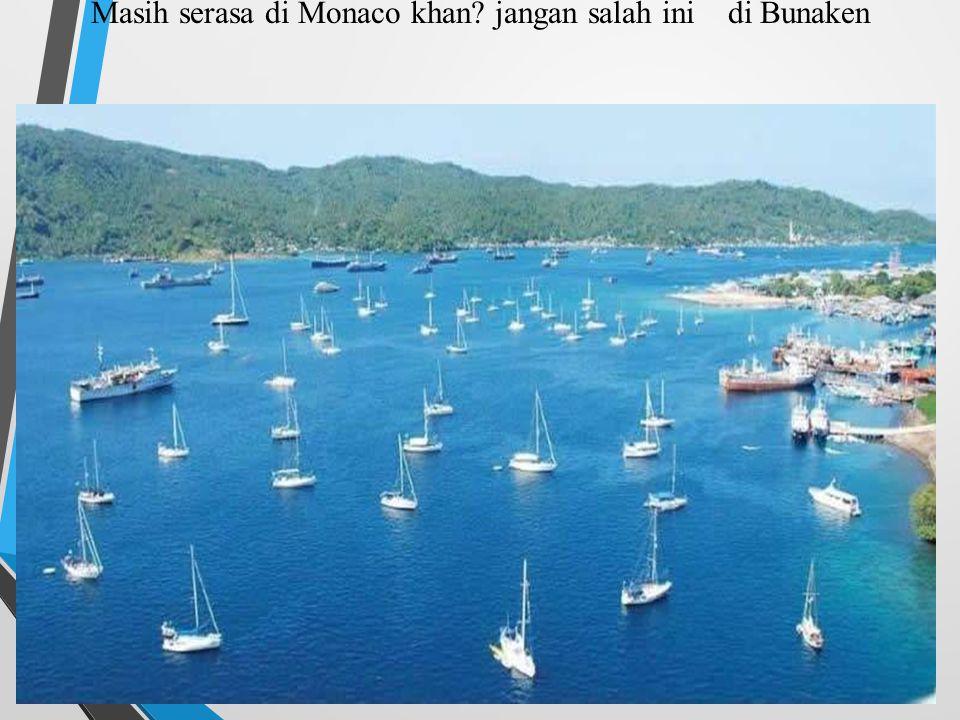 Masih serasa di Monaco khan? jangan salah ini di Bunaken