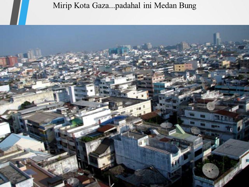 Mirip Kota Gaza...padahal ini Medan Bung