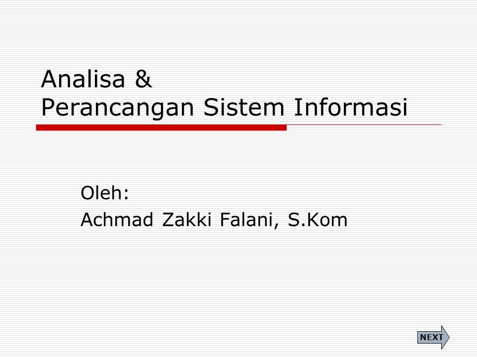 Analisa & Perancangan Sistem Informasi Oleh: Achmad Zakki Falani, S.Kom NEXT