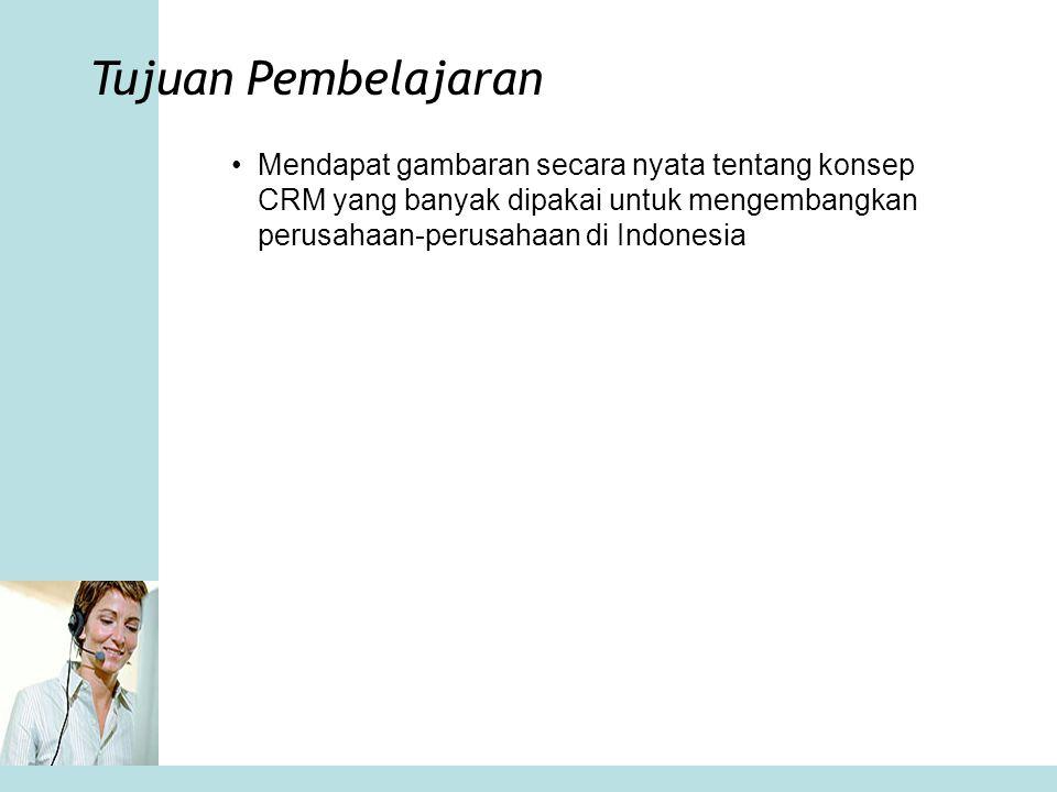Mendapat gambaran secara nyata tentang konsep CRM yang banyak dipakai untuk mengembangkan perusahaan-perusahaan di Indonesia Tujuan Pembelajaran