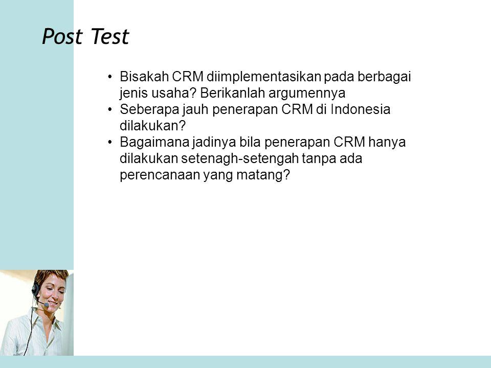 Bisakah CRM diimplementasikan pada berbagai jenis usaha? Berikanlah argumennya Seberapa jauh penerapan CRM di Indonesia dilakukan? Bagaimana jadinya b