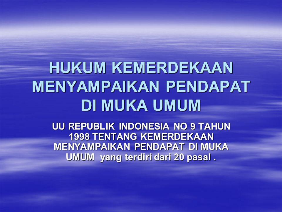 HUKUM KEMERDEKAAN MENYAMPAIKAN PENDAPAT DI MUKA UMUM UU REPUBLIK INDONESIA NO 9 TAHUN 1998 TENTANG KEMERDEKAAN MENYAMPAIKAN PENDAPAT DI MUKA UMUM yang terdiri dari 20 pasal.