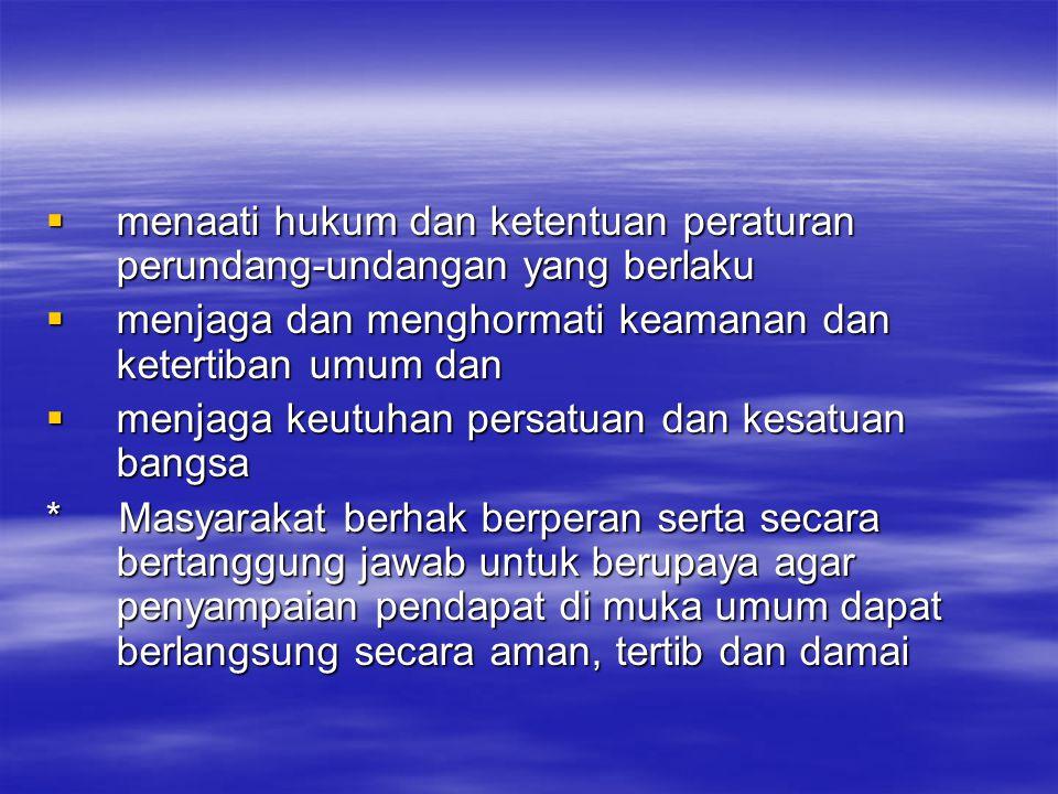  menaati hukum dan ketentuan peraturan perundang-undangan yang berlaku  menjaga dan menghormati keamanan dan ketertiban umum dan  menjaga keutuhan