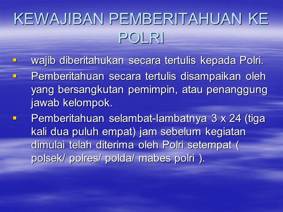 KEWAJIBAN PEMBERITAHUAN KE POLRI  wajib diberitahukan secara tertulis kepada Polri.  Pemberitahuan secara tertulis disampaikan oleh yang bersangkuta