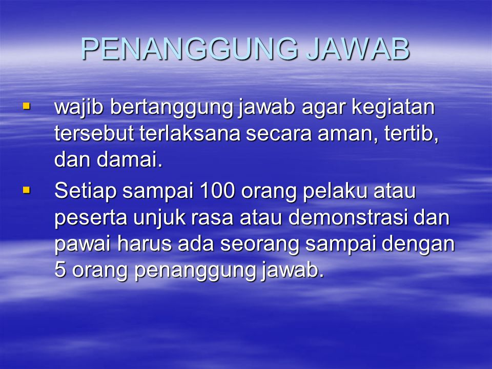 PENANGGUNG JAWAB  wajib bertanggung jawab agar kegiatan tersebut terlaksana secara aman, tertib, dan damai.  Setiap sampai 100 orang pelaku atau pes