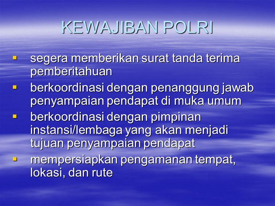 KEWAJIBAN POLRI  segera memberikan surat tanda terima pemberitahuan  berkoordinasi dengan penanggung jawab penyampaian pendapat di muka umum  berko