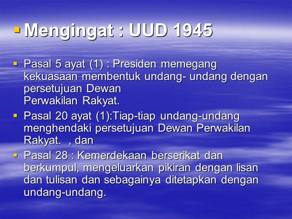  Mengingat : UUD 1945  Pasal 5 ayat (1) : Presiden memegang kekuasaan membentuk undang- undang dengan persetujuan Dewan Perwakilan Rakyat.  Pasal 2