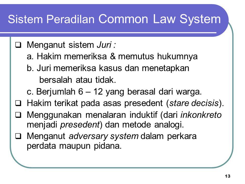 Sistem Peradilan Common Law System  Menganut sistem Juri : a.