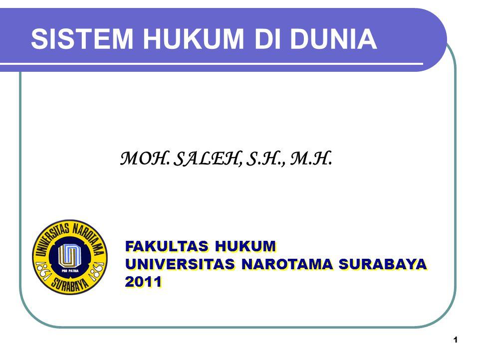 SISTEM HUKUM DI DUNIA 1 FAKULTAS HUKUM UNIVERSITAS NAROTAMA SURABAYA 2011 FAKULTAS HUKUM UNIVERSITAS NAROTAMA SURABAYA 2011 MOH. SALEH, S.H., M.H.