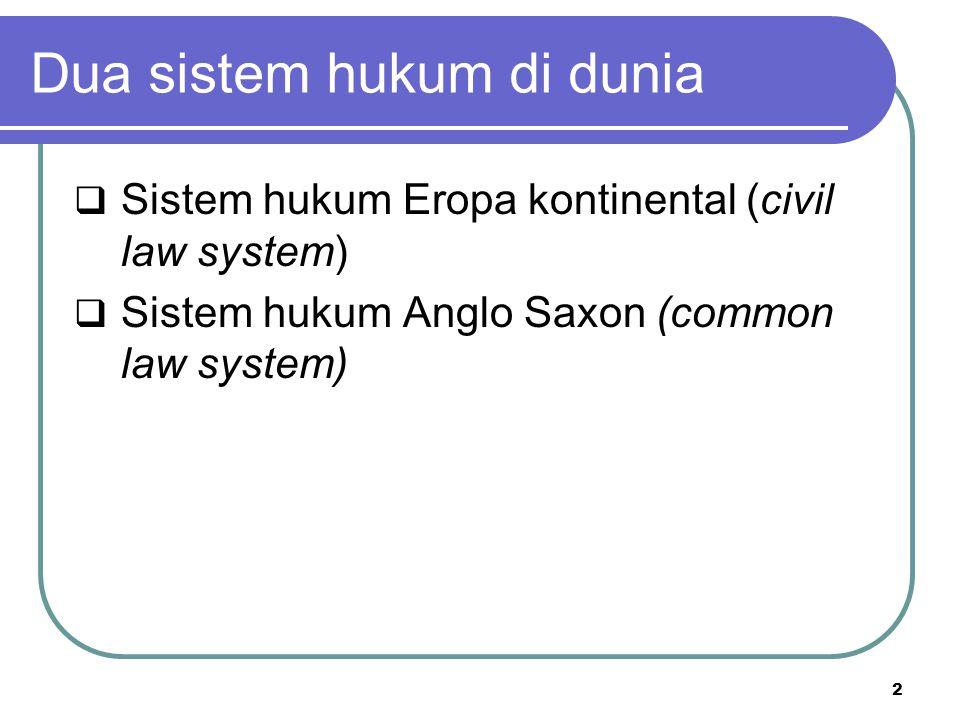 Dua sistem hukum di dunia  Sistem hukum Eropa kontinental (civil law system)  Sistem hukum Anglo Saxon (common law system) 2