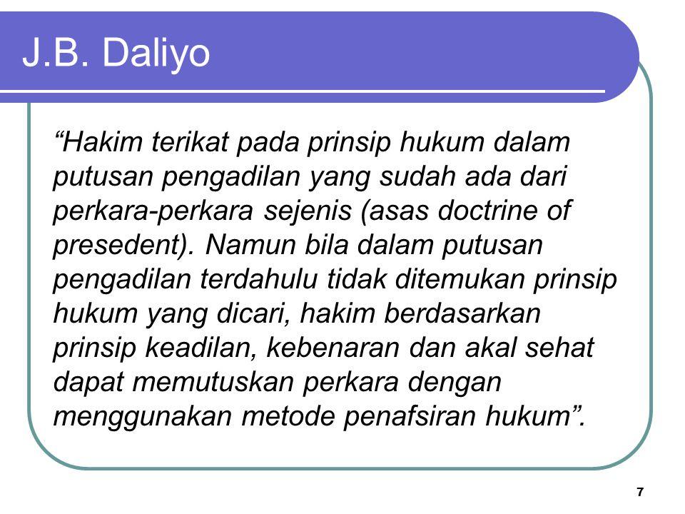 "J.B. Daliyo ""Hakim terikat pada prinsip hukum dalam putusan pengadilan yang sudah ada dari perkara-perkara sejenis (asas doctrine of presedent). Namun"