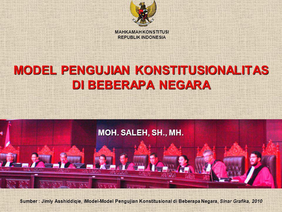 MODEL PENGUJIAN KONSTITUSIONALITAS DI BEBERAPA NEGARA MAHKAMAH KONSTITUSI REPUBLIK INDONESIA MOH. SALEH, SH., MH. Sumber : Jimly Asshiddiqie, iModel-M