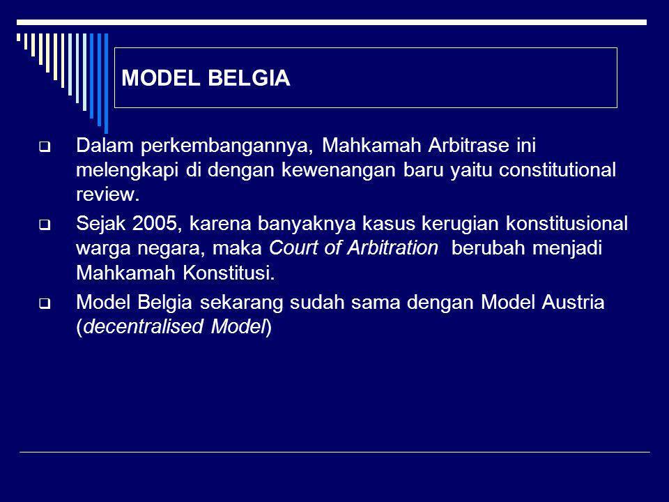 MODEL BELGIA  Dalam perkembangannya, Mahkamah Arbitrase ini melengkapi di dengan kewenangan baru yaitu constitutional review.  Sejak 2005, karena ba