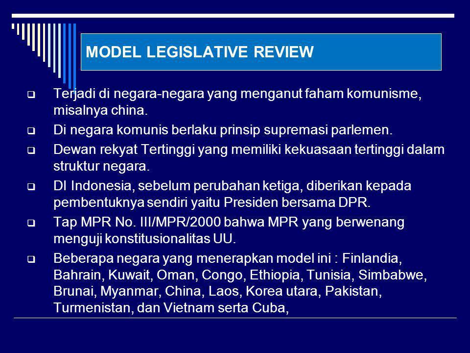 MODEL LEGISLATIVE REVIEW  Terjadi di negara-negara yang menganut faham komunisme, misalnya china.  Di negara komunis berlaku prinsip supremasi parle