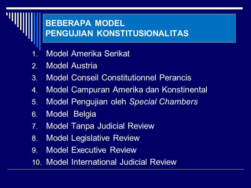 BEBERAPA MODEL PENGUJIAN KONSTITUSIONALITAS 1. Model Amerika Serikat 2. Model Austria 3. Model Conseil Constitutionnel Perancis 4. Model Campuran Amer